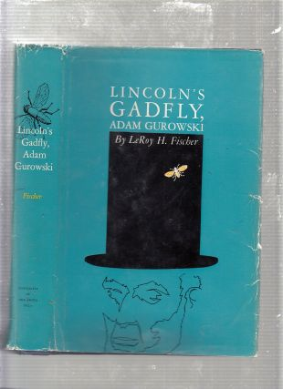 Lincoln's Gadfly, Adam Gurowski (inscribed by the author). LeRoy H. Fischer