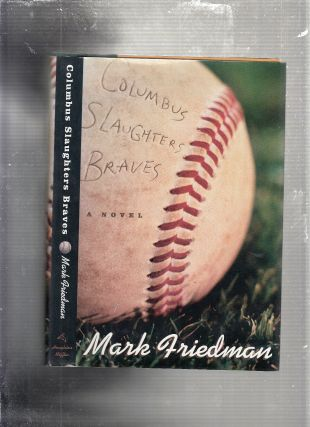 Columbus Slaughters Braves: A Novel. Mark Friedman