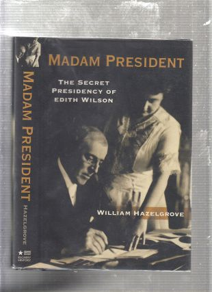 Madam President: The Secret Presidency of Edith Wilson. William Hazelgrove