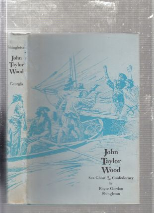 John Taylor Wood : Sea Ghost of the Confederacy. Royce Shingleton