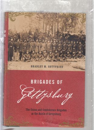 Brigades of Gettysburg: The Union and Confederate Brigades at the Battle of Gettysburg. Bradley...