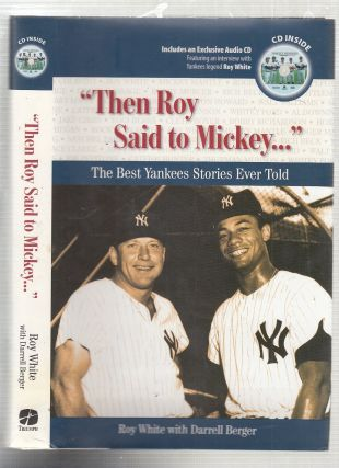 Then Roy Said to Mickey...: The Best Yankees Stories Ever Told (with audio CD). Roy Whire,...