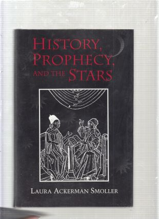 History, Prophecy, and the Stars: The Christian Astrology of Pierre d'Ailly, 1350-1420. Laura...
