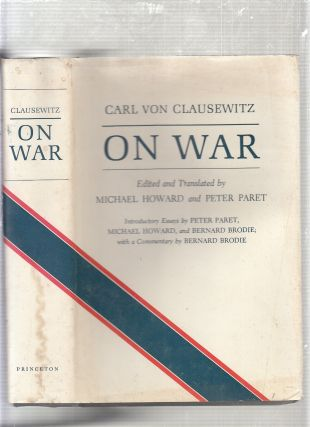 On War. Carl von Clausewitz, Michae Howard, Peter Paret, eds. and trans