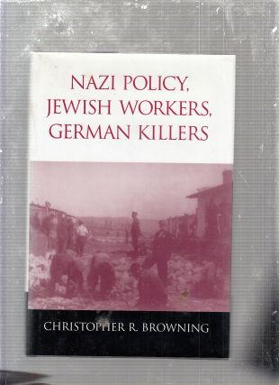 Nazi Policy, Jewish Workers, German Killers. Christopher R. Browning