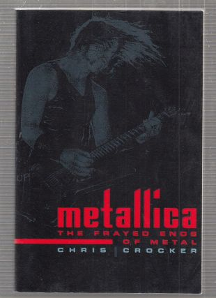 Metallica: The Frayed Ends of Metal. Chris Crocker