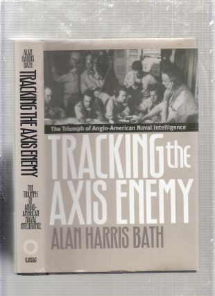 Tracking the Axis Enemy: The Triumph of Anglo-American Naval Intelligence. ALAN HARRIS BATH