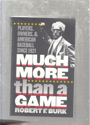 Much More Than a Game Players, Owners, and American Baseball since 1921. Robert F. Burk