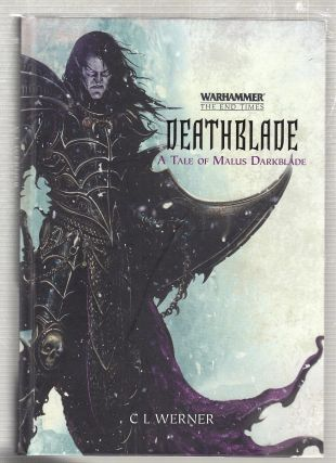 Deathblade: A Tale of Malus Darkblade (Warhammer: The End of Times). Clint Werner