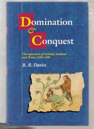 Domination and Conquest: The Experience of Ireland, Scotland and Wales, 1100-1300 (The Wiles...