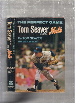 The Perfect game: Tom Seaver and The Mets. Tom Seaver, Dick Schaap