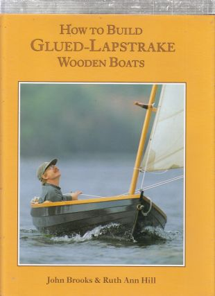 How to Build Glued Lapstrake Wooden Boats. John Brooks, Ruth Ann Hill