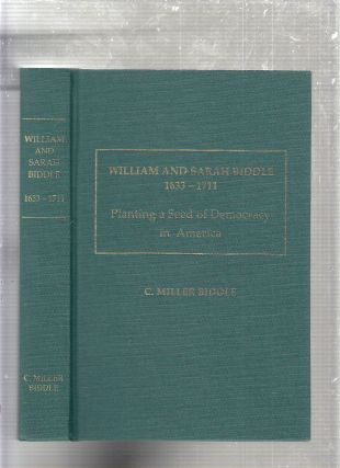 William and Sarah Biddle 1633-1711: Planting a Seed of Democracy in America (signed by the...