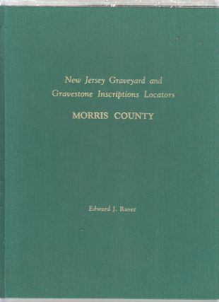 New Jersey Graveyard and Gravestone Inscriptions Locators, Morris County [New Jersey]. Edward J....