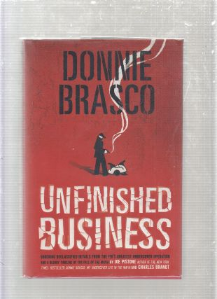 Donnie Brasco: Unfinished Business (first edition, inscribed by Pistone). Joe Pistone, Charles...