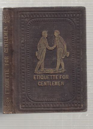 A Hand-Book of Etiquette for Gentlemen. An American Gentleman, George S. Appleton