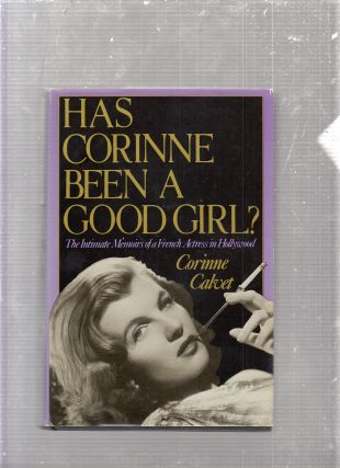 Has Corinne Been a Good Girl?: The Intimate Memoirs of a French Actress in Hollywood. Corinne Calvet
