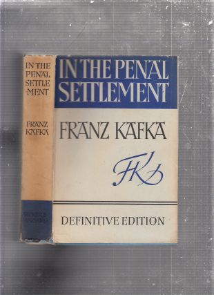 In The Penal Settlement: Tales and Short Prose (Definite Edition). Franz Kafka