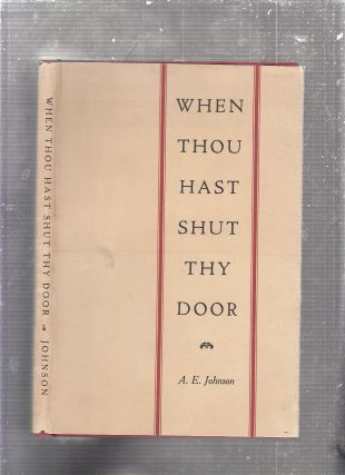 When Thou Hast Shut Thy Door (inscribed by the author). A E. Johnson