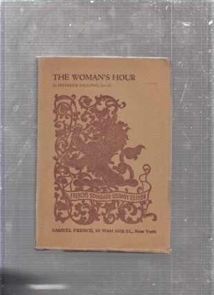 The Woman's Hour: An Original Comedy of Modern American Life (inscribed by the author). Frederick...