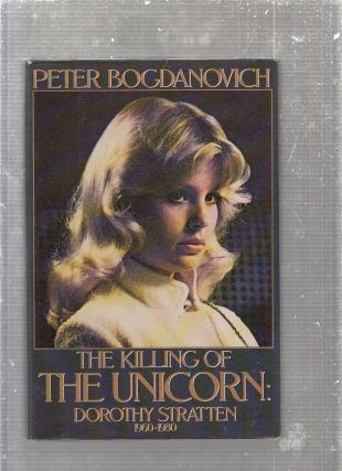 The Killing of the Unicorn: Dorothy Stratten, 1960-1980. Peter Bogdanovich