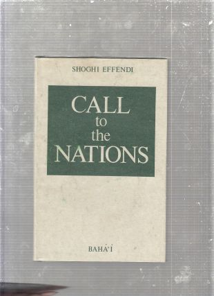 Call to the Nations: Extracts from the writings of Shoghi Effendi. Shoghi Effendi