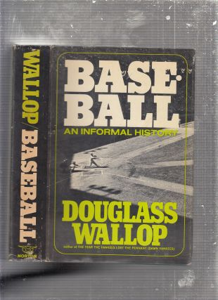 Baseball: An Informal History. Douglass Wallop