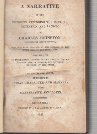 A Narrative of the Incidents Attending The Capture, Detention, and Ransom of Charles Johnson, of Botetourt County, Virginia, Who Was Made Prisoner By The Indians , on the River Ohio, in the Year 1790...; together with An Interesting Account of the Fate of His Companions, Five in Number, One of Whom Suffered at the Stake