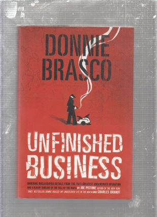 Donnie Brasco Unfinished Business. Joe Pistone, Charles Brandt