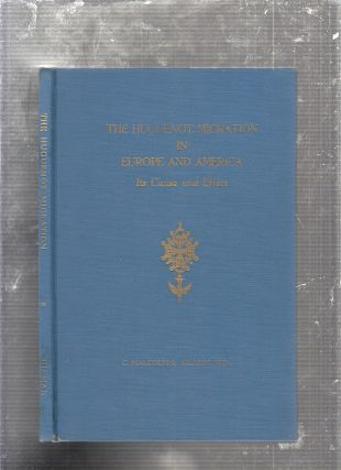 The Huguenot Migration in Europe and Americ, Its Cause and Effect (inscribed by the author). C....