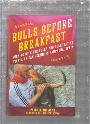 Bulls Before Breakfast; Running with the Bulls and Celebrating Fiesta De San Fermin in Pamplona,...