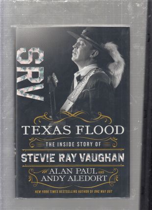 Texas Flood: The Inside Story of Stevie Ray Vaughan. Alan Paul, Andy Aledort