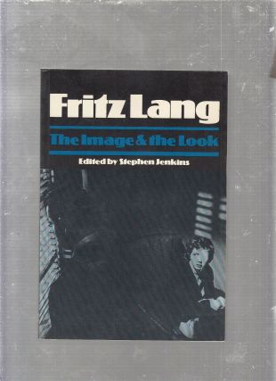 Fritz Lang: The Image and The Look. Stephen Jenkins