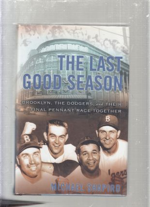 The Last Good Season: Brooklyn, the Dodgers, and Their Final Pennant Race Together. Michael Shapiro