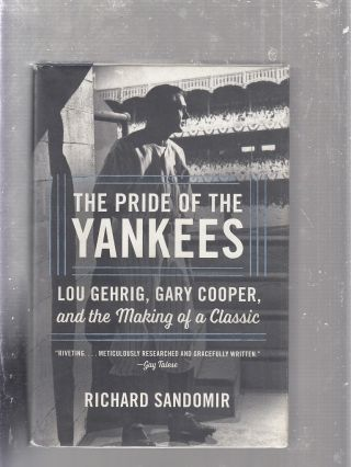 The Pride of the Yankees: Lou Gehrig, Gary Cooper, and the Making of a Classic. Richard Sandomir