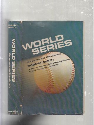 World Series: The games and the players (in original dust jacket). Robert Smith