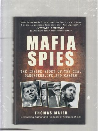 Mafia Spies: The Inside Story of The CIA, Gangsters, JFK, and Castro. Thomas Maier