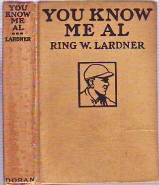 You Know Me Al: A Busher's Letters. Ring Lardner