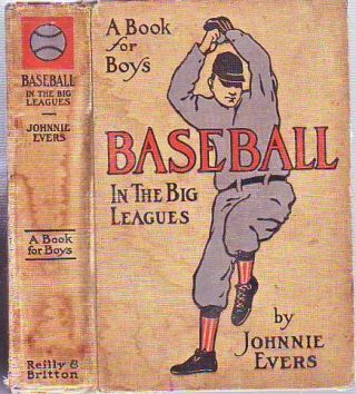 Baseball In The Big Leagues: A Book for Boys (in rare original dust jacket). Johnnie Evers,...