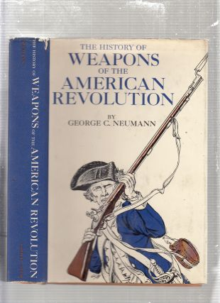 The History of Weapons of the American Revolution (inscribed by the author). George Neumann