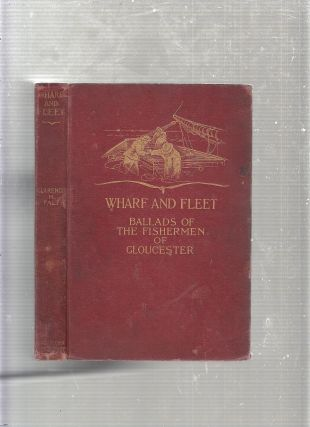 Wharf and Fleet: Ballads of the Fishermen of Gloucester. Clarence Manning Falt