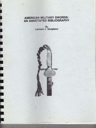American Military Swords: An Annotated Bibliography. Leonard J. Garigliano