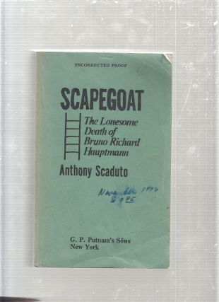 Scapegoat: The Lonesome Death of Bruno Richard Hauptmann (uncorrected proof). Anthony Scaduto