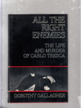 All The Right Enemies: The Life and Murder of Carlo Tresca (inscribed by the author). Dorothy...